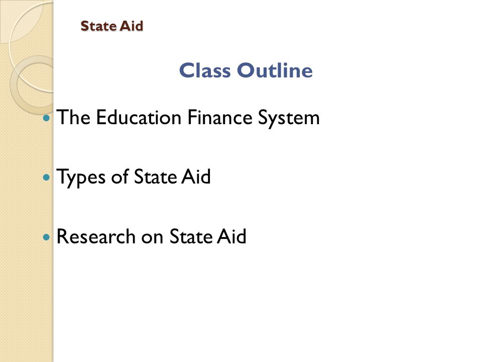 Class Outline The Education Finance System Types of State Aid Research on State Aid