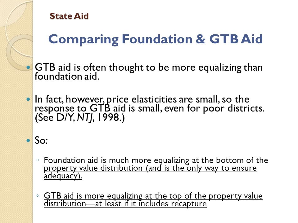 State Aid Comparing Foundation & GTB Aid GTB aid is often thought to be more equalizing than foundation aid.