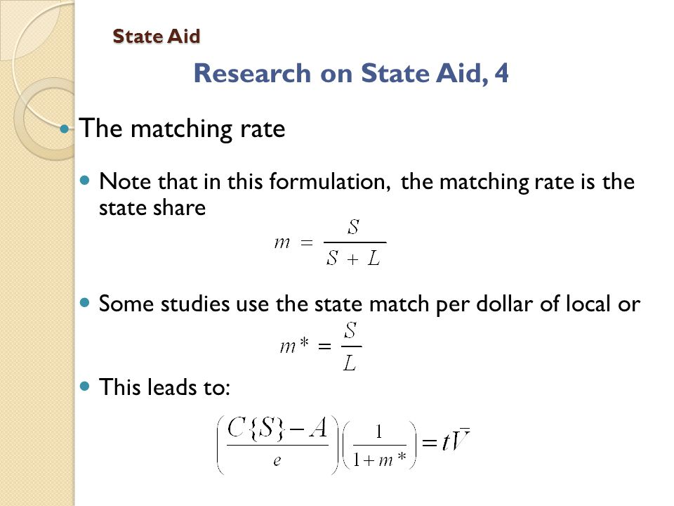State Aid Research on State Aid, 4 The matching rate Note that in this formulation, the matching rate is the state share Some studies use the state match per dollar of local or This leads to: