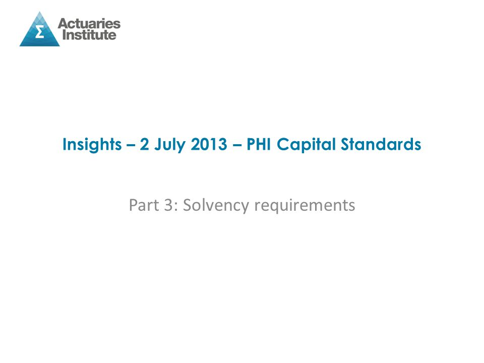 Insights – 2 July 2013 – PHI Capital Standards Part 3: Solvency requirements