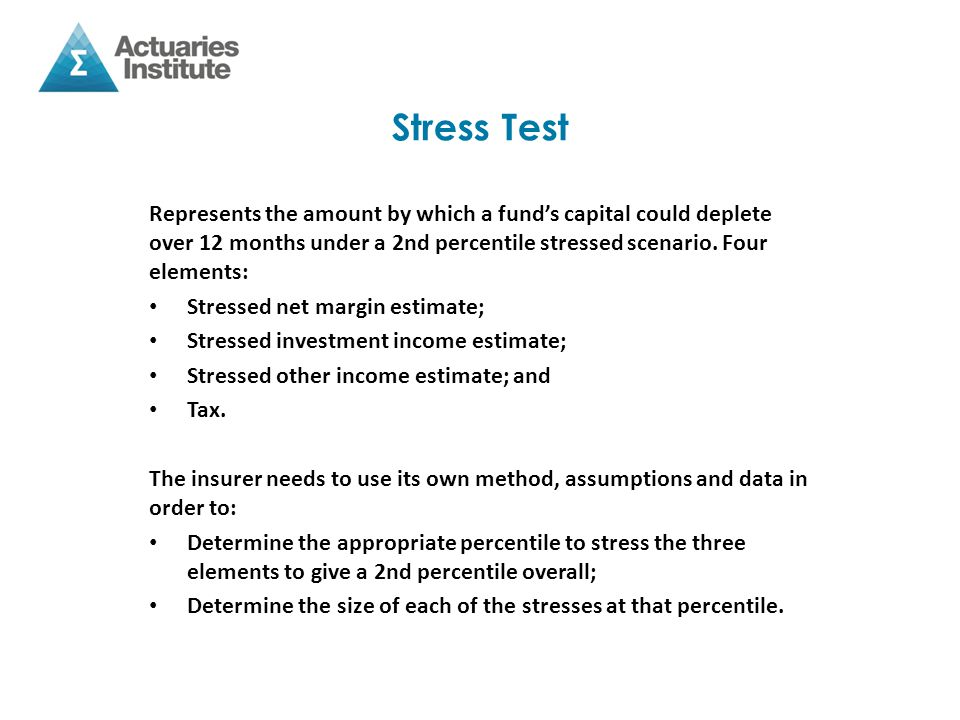 Stress Test Stress test amount calculated based on distribution of: Net margin, which in turn is based on: o Expected premium $, with rate increase capped at a level slightly above recent insurer-specific benefit increase (yet to be defined); and o Stressed net margin %; Stressed investment income $; and Stressed other income $.