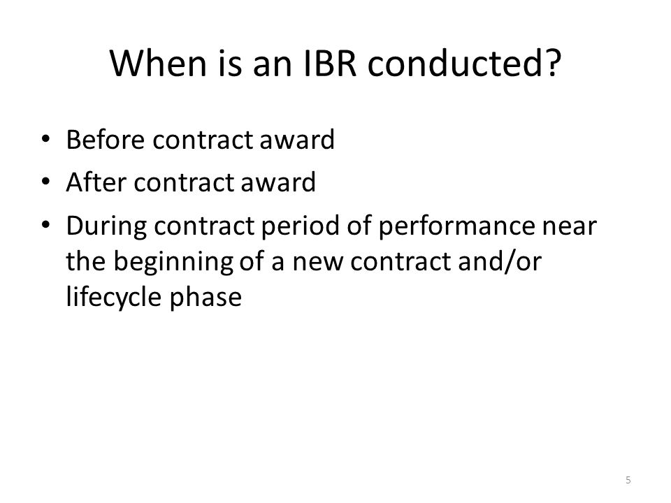 When is an IBR conducted.