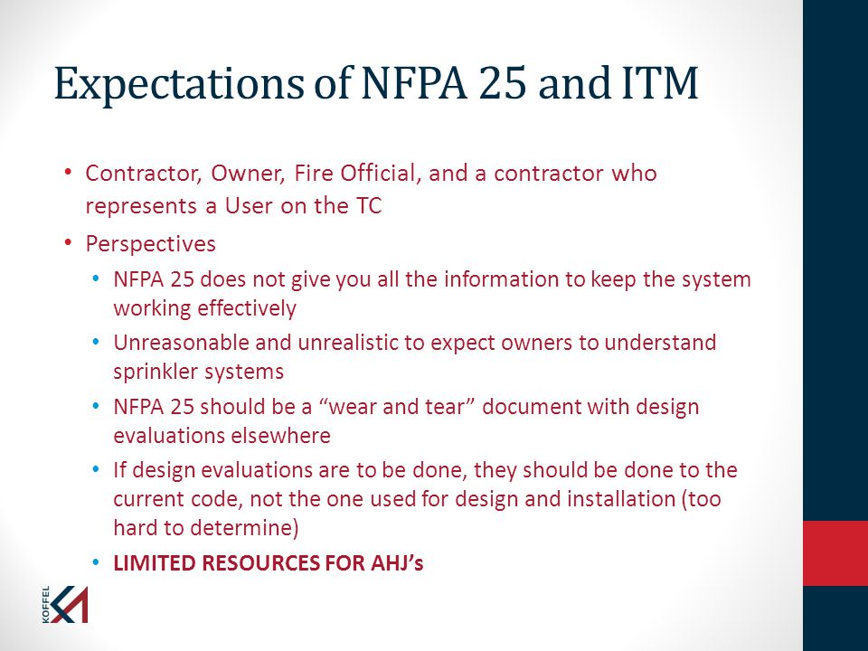Expectations of NFPA 25 and ITM Contractor, Owner, Fire Official, and a contractor who represents a User on the TC Perspectives NFPA 25 does not give