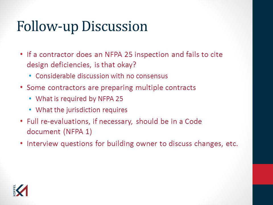 Follow-up Discussion If a contractor does an NFPA 25 inspection and fails to cite design deficiencies, is that okay? Considerable discussion with no c