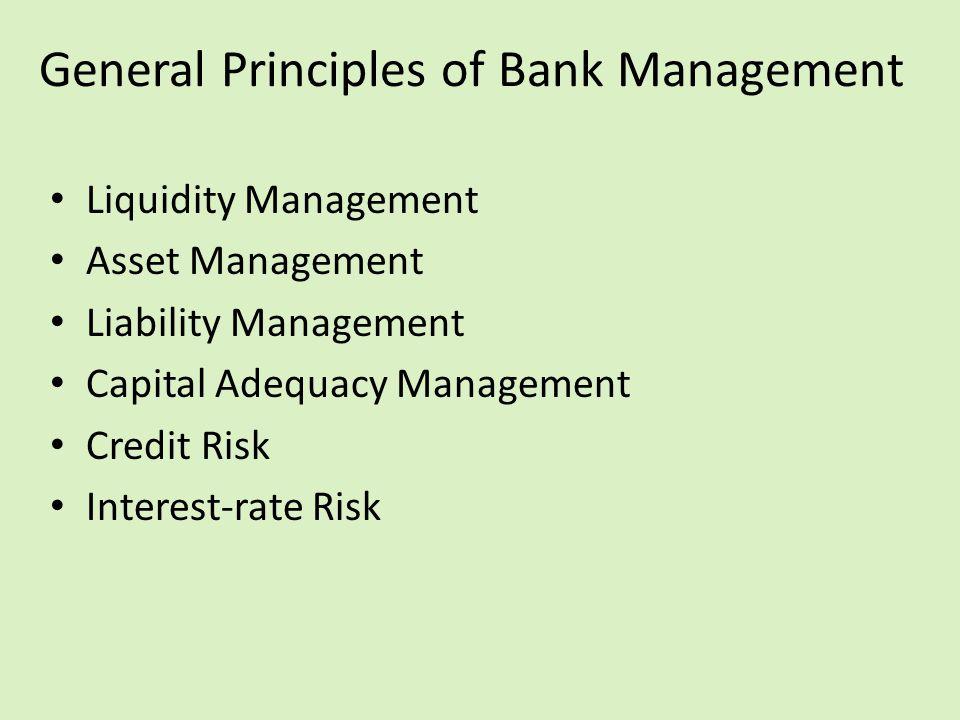 General Principles of Bank Management Liquidity Management Asset Management Liability Management Capital Adequacy Management Credit Risk Interest-rate