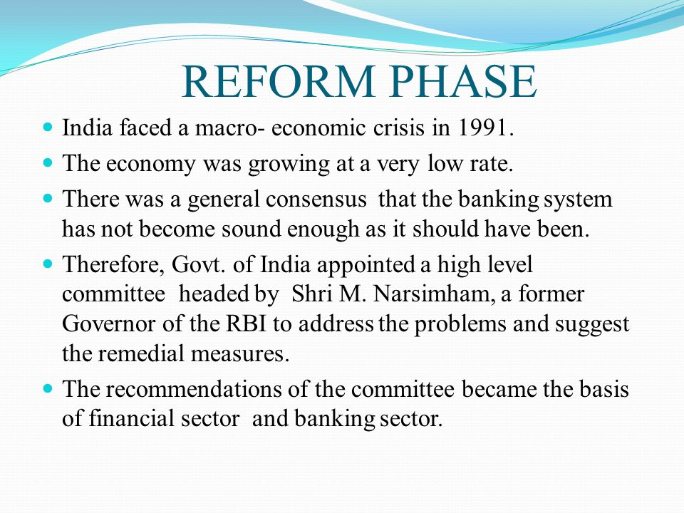 REFORM PHASE India faced a macro- economic crisis in 1991.