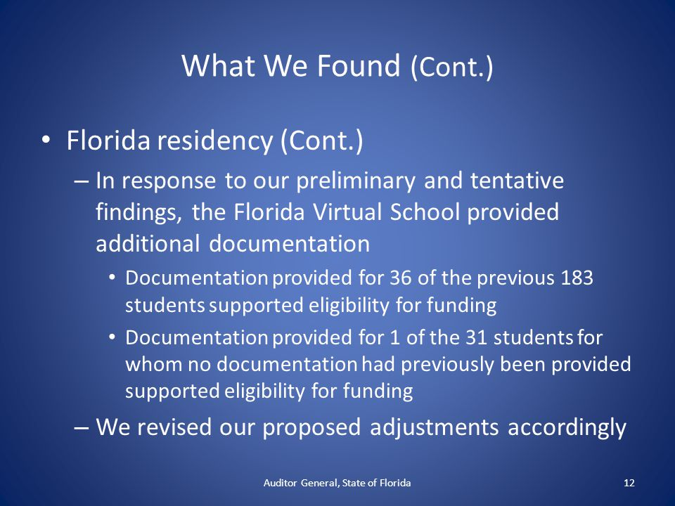 What We Found (Cont.) Florida residency (Cont.) – In response to our preliminary and tentative findings, the Florida Virtual School provided additiona