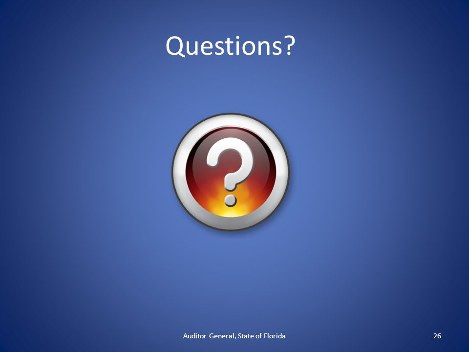 Questions? Auditor General, State of Florida26