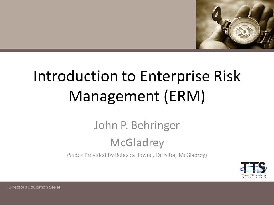 Introduction to Enterprise Risk Management (ERM) John P.
