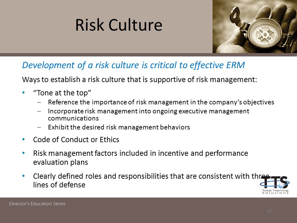 "Risk Culture Development of a risk culture is critical to effective ERM Ways to establish a risk culture that is supportive of risk management: ""Tone"