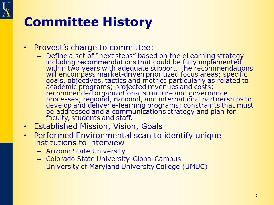 "Committee History Provost's charge to committee: – Define a set of ""next steps"" based on the eLearning strategy including recommendations that could b"
