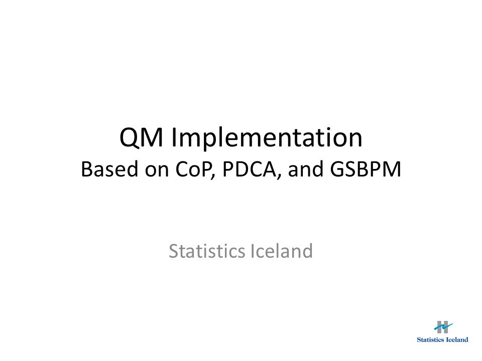 GSBPM To make the GSBPM usable for us Translate to Icelandic -Around 20 meetings -All managers (heads of units) + one third of experts