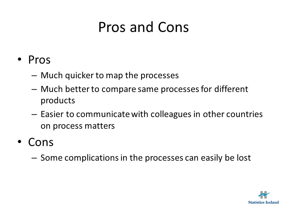 Pros and Cons Pros – Much quicker to map the processes – Much better to compare same processes for different products – Easier to communicate with col
