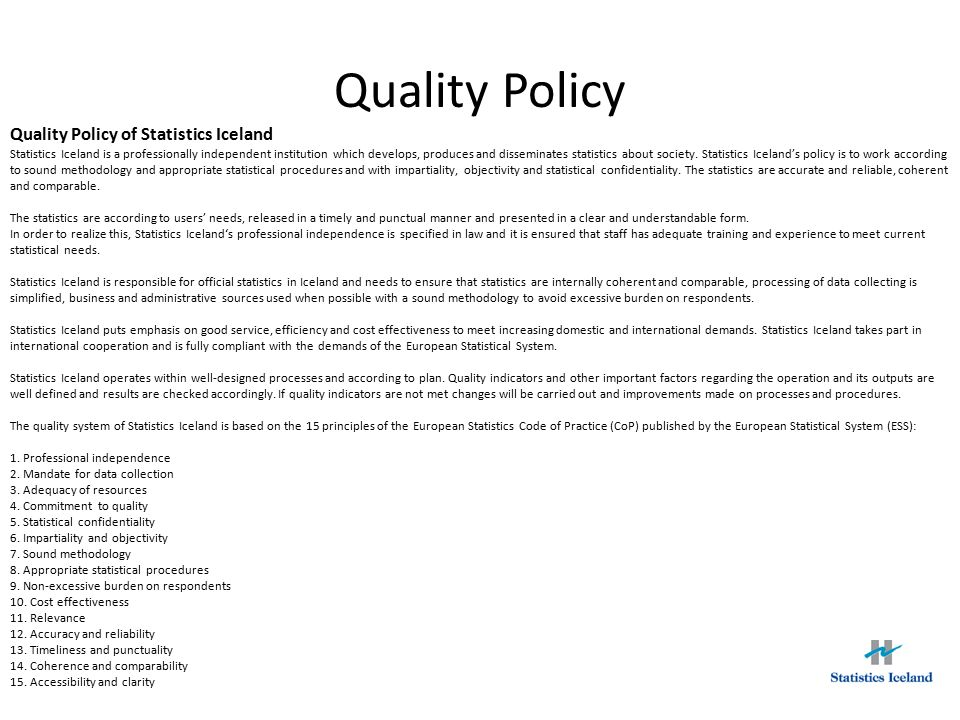 Quality Policy Quality Policy of Statistics Iceland Statistics Iceland is a professionally independent institution which develops, produces and disseminates statistics about society.