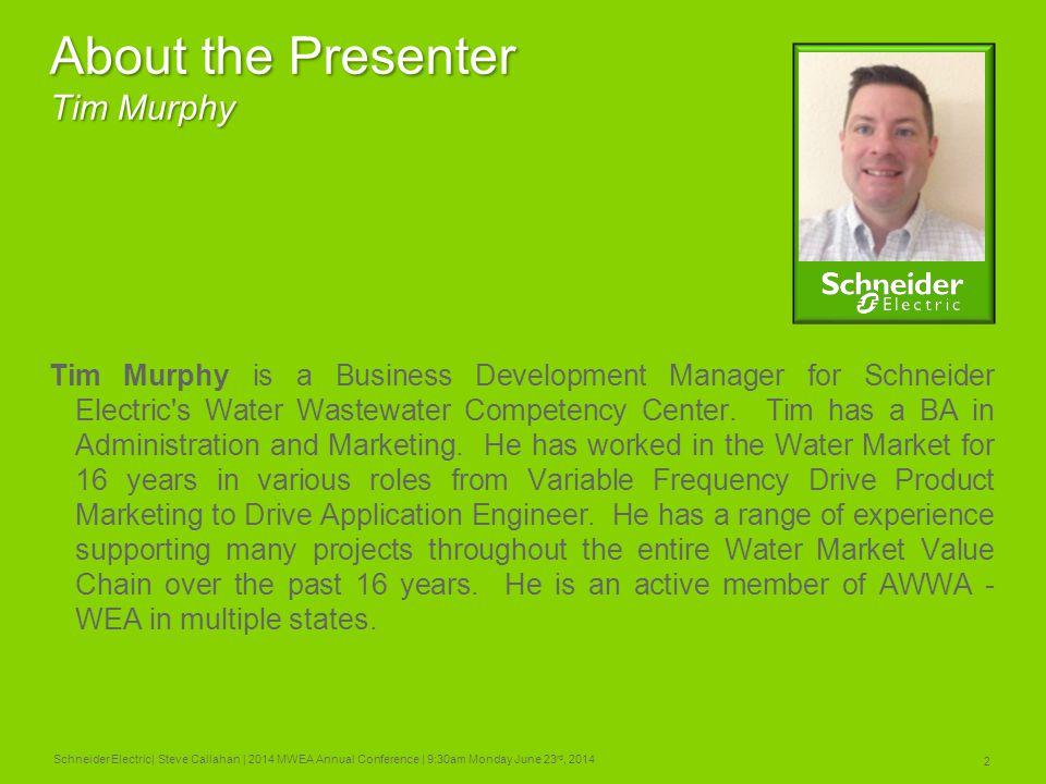 2 Schneider Electric| Steve Callahan | 2014 MWEA Annual Conference | 9:30am Monday June 23 rd, 2014 About the Presenter Tim Murphy Tim Murphy is a Bus