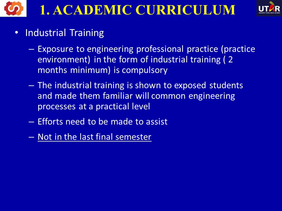 Industrial Training – Exposure to engineering professional practice (practice environment) in the form of industrial training ( 2 months minimum) is c