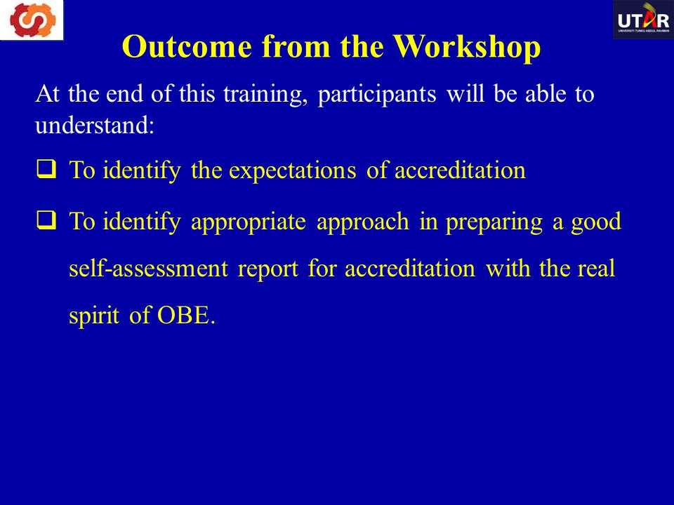 Outcome from the Workshop At the end of this training, participants will be able to understand:  To identify the expectations of accreditation  To i
