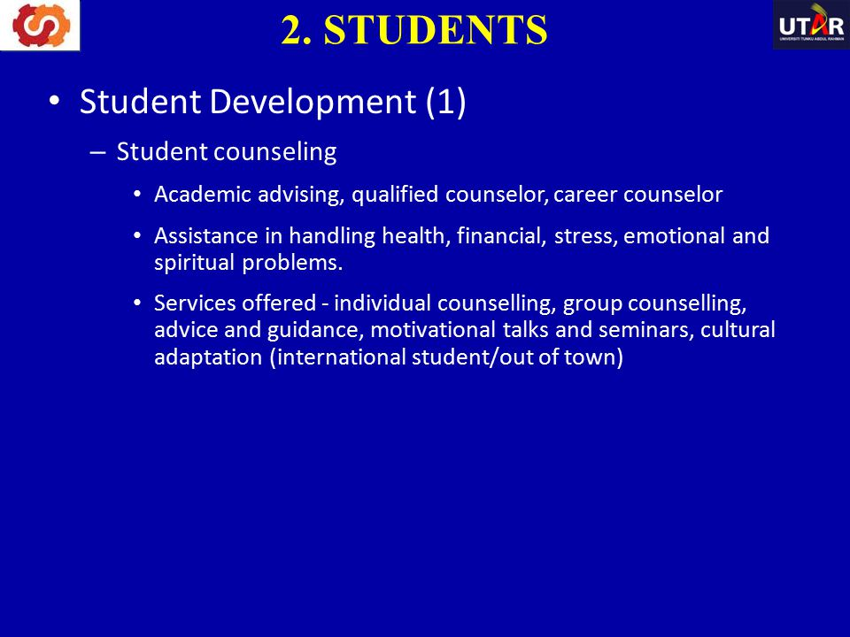 Student Development (1) – Student counseling Academic advising, qualified counselor, career counselor Assistance in handling health, financial, stress