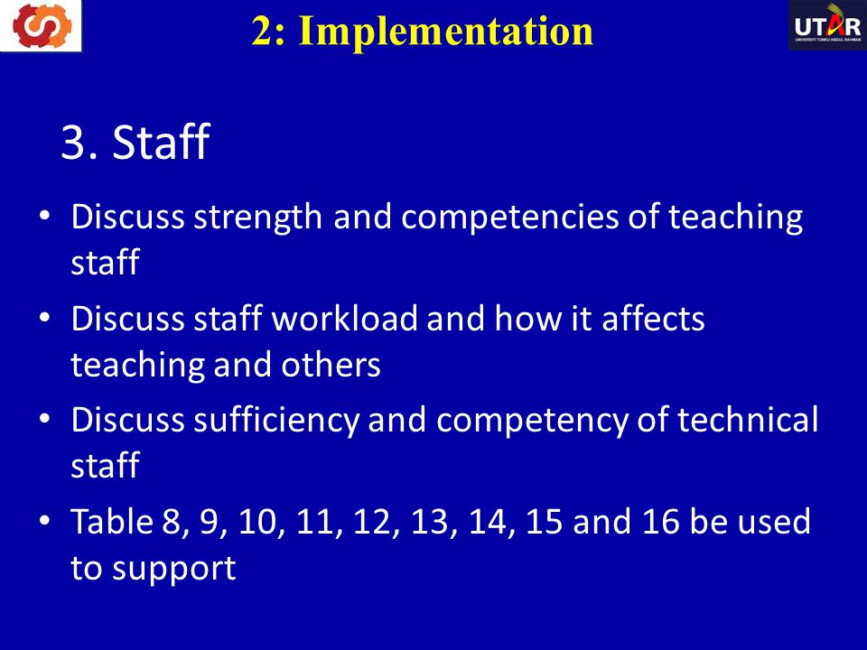 3. Staff Discuss strength and competencies of teaching staff Discuss staff workload and how it affects teaching and others Discuss sufficiency and com
