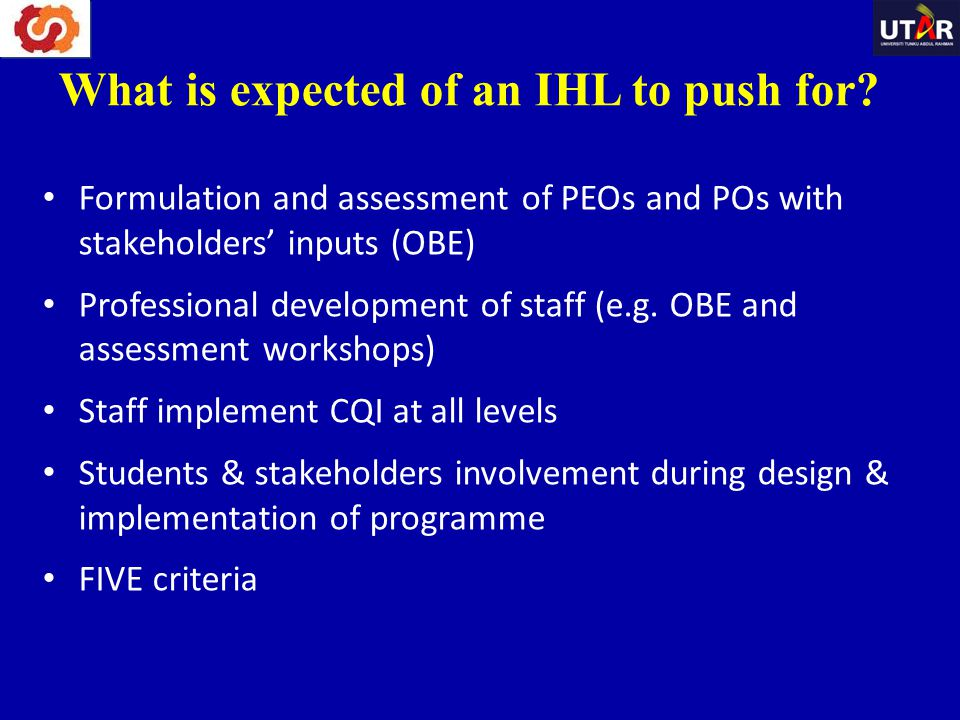 Formulation and assessment of PEOs and POs with stakeholders' inputs (OBE) Professional development of staff (e.g. OBE and assessment workshops) Staff