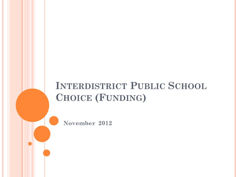 H ISTORY OF C HOICE IN N EW J ERSEY Pilot program was passed in 2000 5 year pilot ended in 2005 Program was maintained for pilot districts (15) through 2010 In June 2010, the legislature made the program permanent by passing the Interdistrict Public School Choice Program Act of 2010