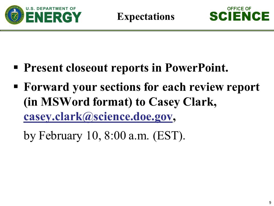 OFFICE OF SCIENCE 9  Present closeout reports in PowerPoint.