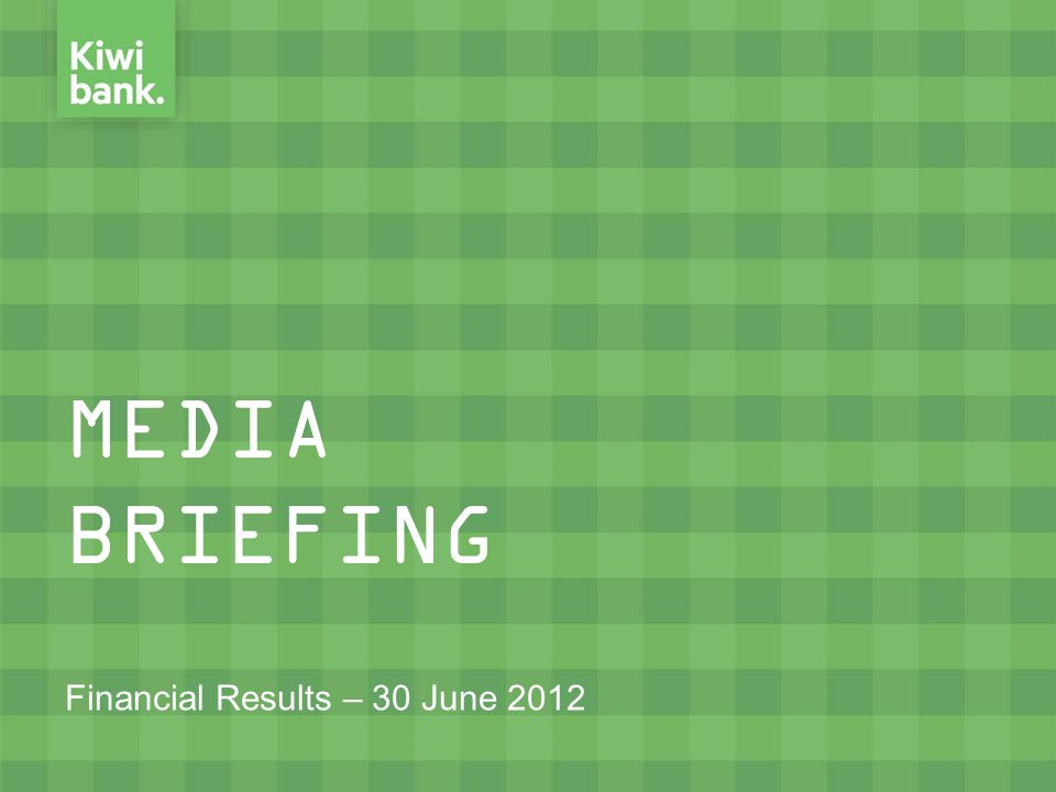 MEDIA BRIEFING Financial Results – 30 June 2012