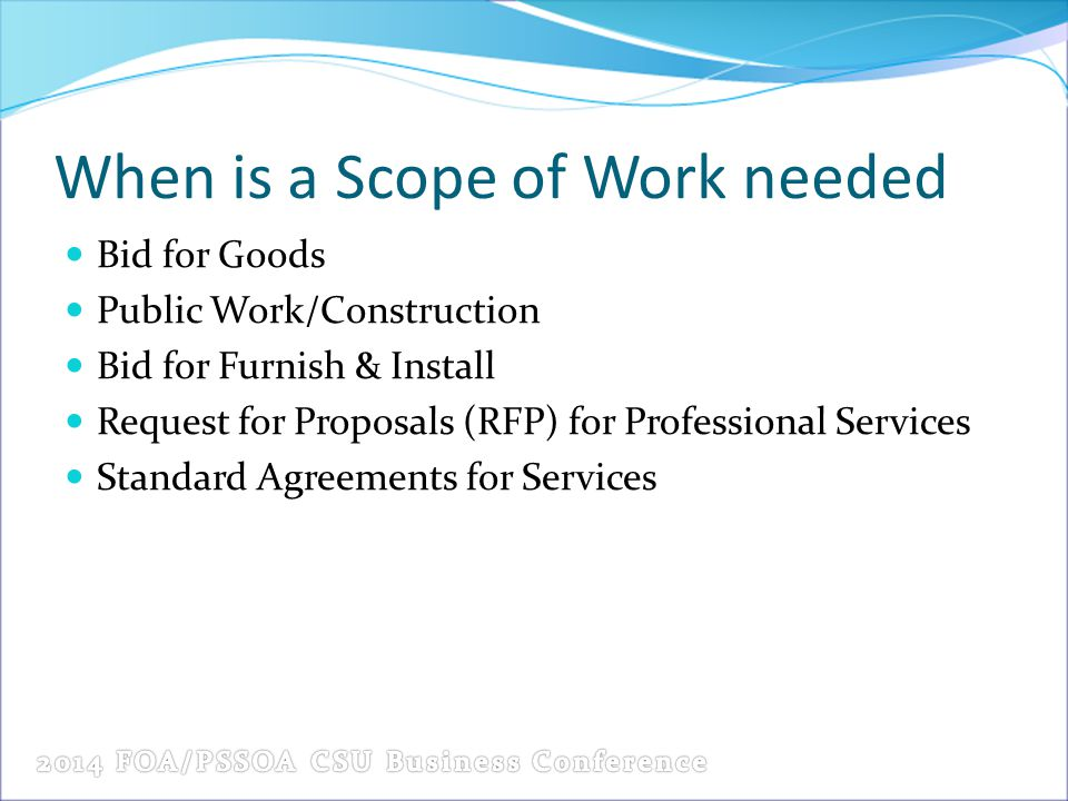 When is a Scope of Work needed Bid for Goods Public Work/Construction Bid for Furnish & Install Request for Proposals (RFP) for Professional Services Standard Agreements for Services