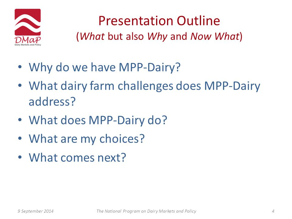 Presentation Outline (What but also Why and Now What) Why do we have MPP-Dairy.