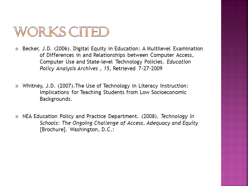  Becker, J.D. (2006). Digital Equity in Education: A Multilevel Examination of Differences in and Relationships between Computer Access, Computer Use