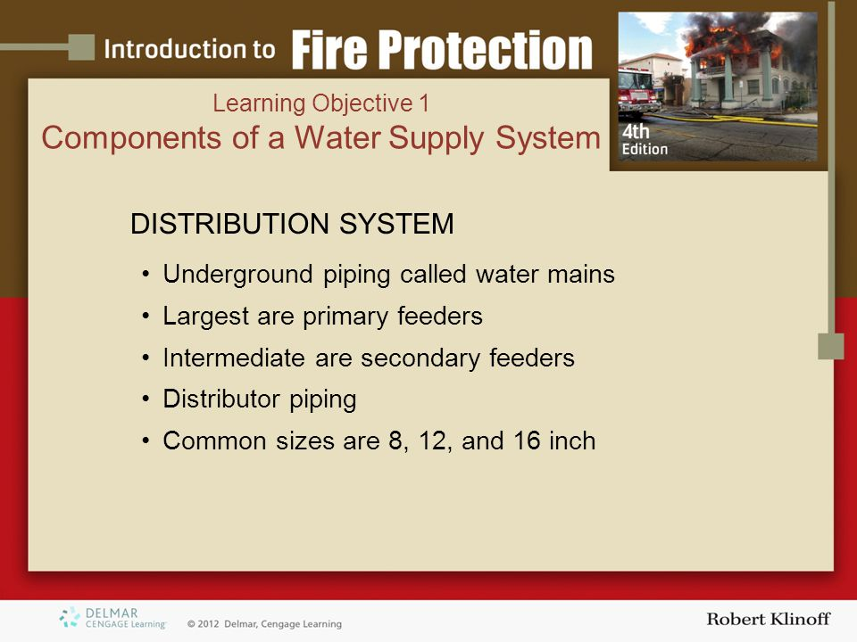 DISTRIBUTION SYSTEM Underground piping called water mains Largest are primary feeders Intermediate are secondary feeders Distributor piping Common siz