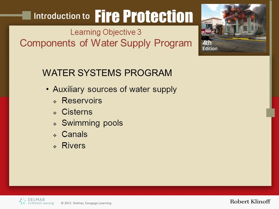 WATER SYSTEMS PROGRAM Auxiliary sources of water supply  Reservoirs  Cisterns  Swimming pools  Canals  Rivers Learning Objective 3 Components of