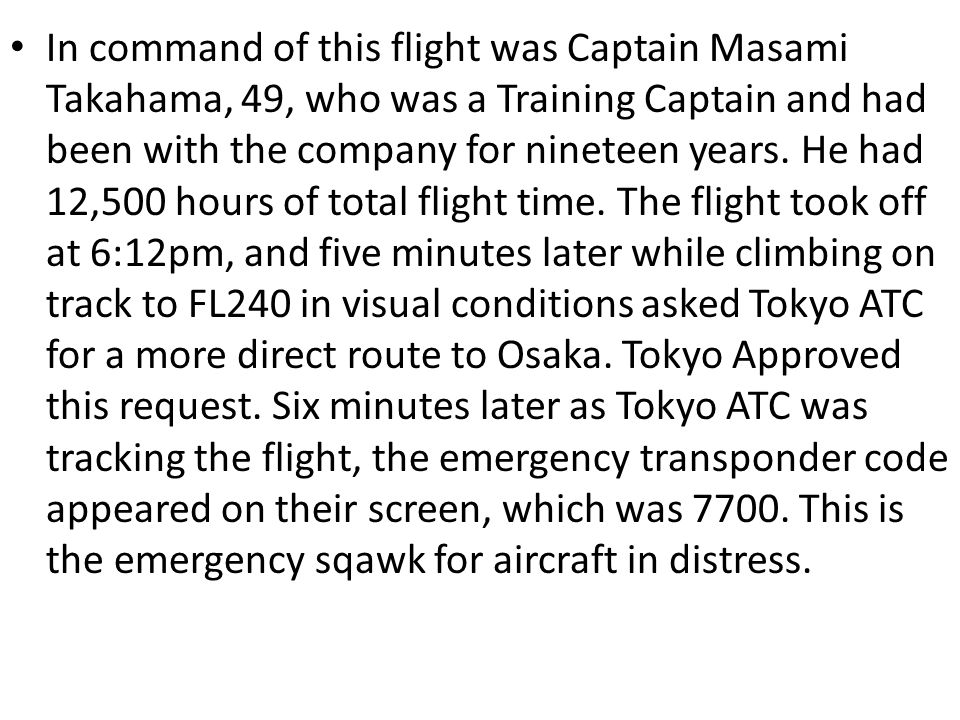 In command of this flight was Captain Masami Takahama, 49, who was a Training Captain and had been with the company for nineteen years.