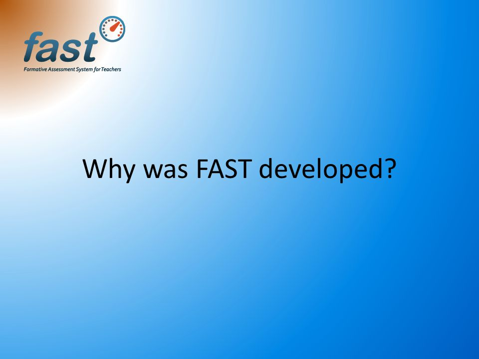Why was FAST developed?