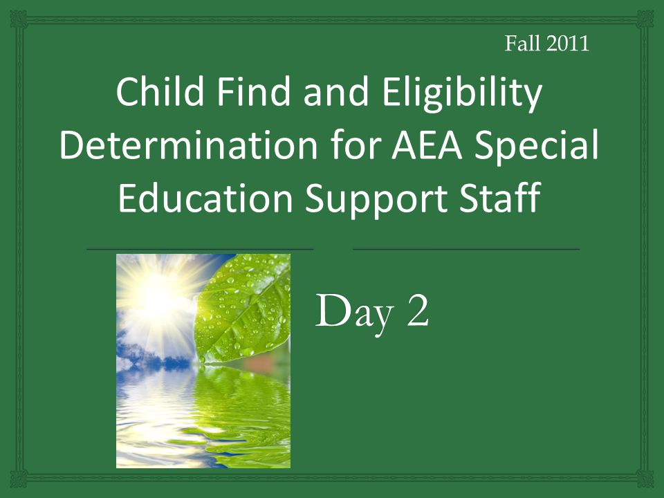 Child Find and Eligibility Determination for AEA Special Education Support Staff Day 2 Fall 2011