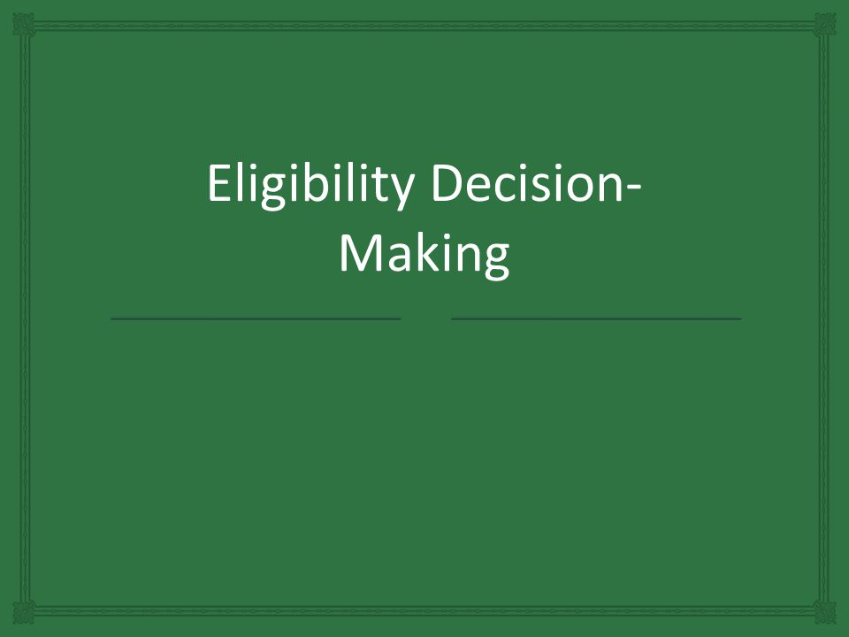 Eligibility Decision- Making