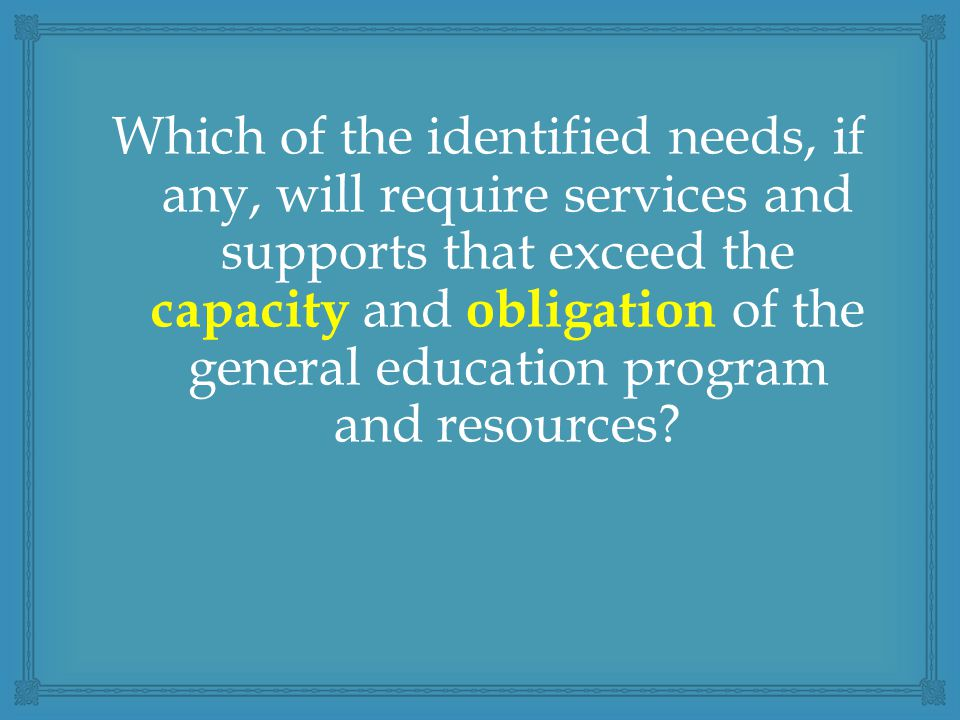 Which of the identified needs, if any, will require services and supports that exceed the capacity and obligation of the general education program and resources?