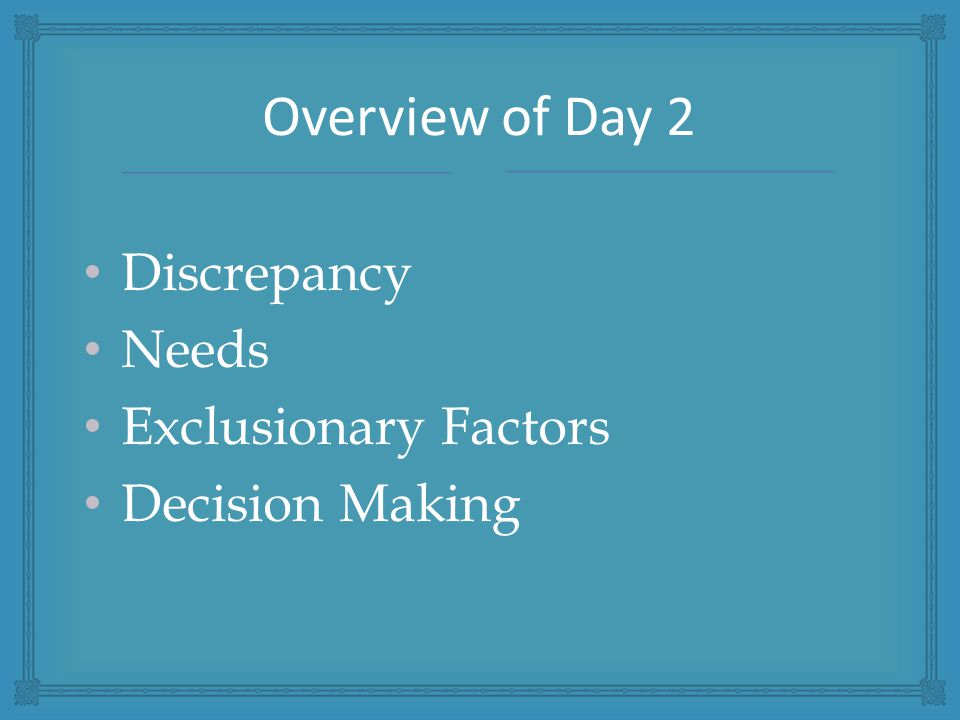 Discrepancy Needs Exclusionary Factors Decision Making Overview of Day 2