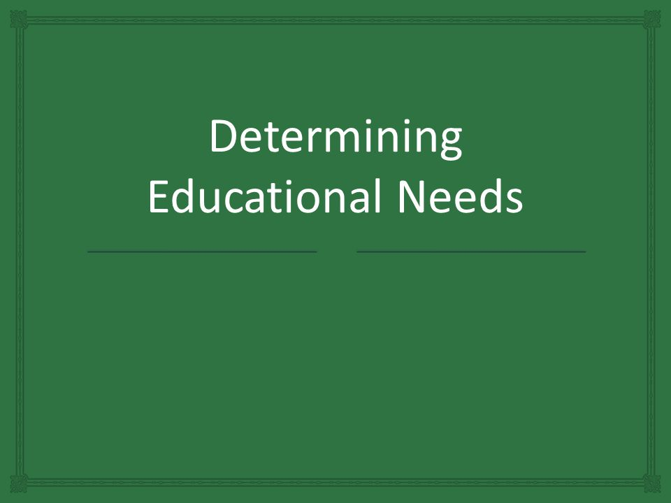 Determining Educational Needs