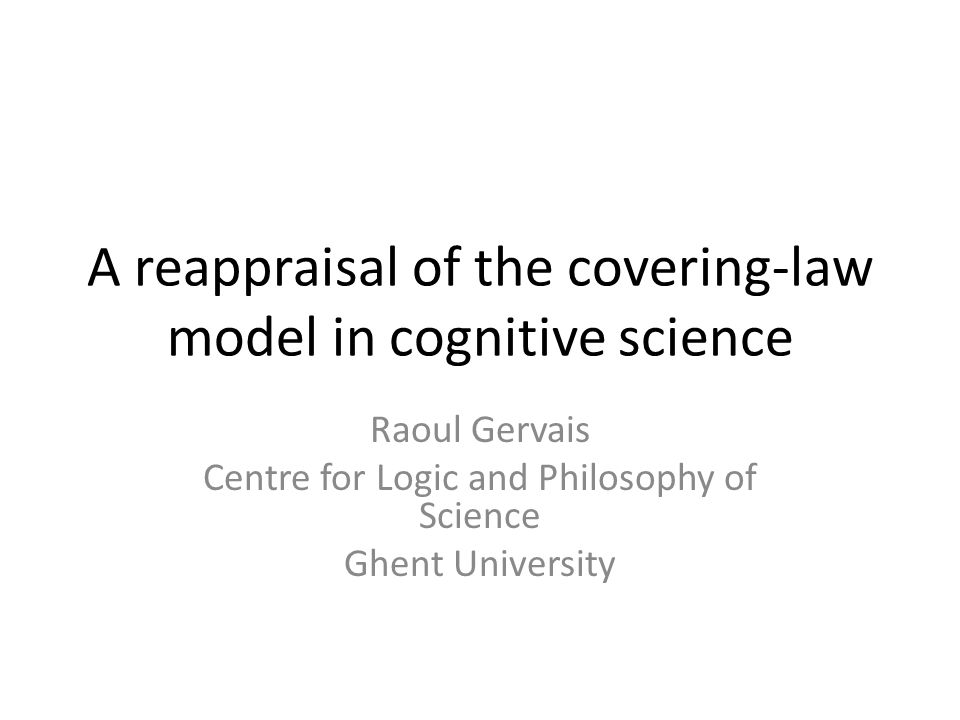 A reappraisal of the covering-law model in cognitive science Raoul Gervais Centre for Logic and Philosophy of Science Ghent University