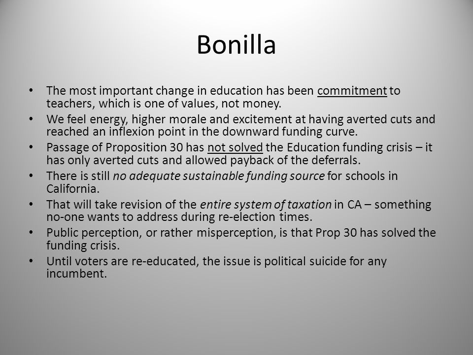 Bonilla The most important change in education has been commitment to teachers, which is one of values, not money. We feel energy, higher morale and e