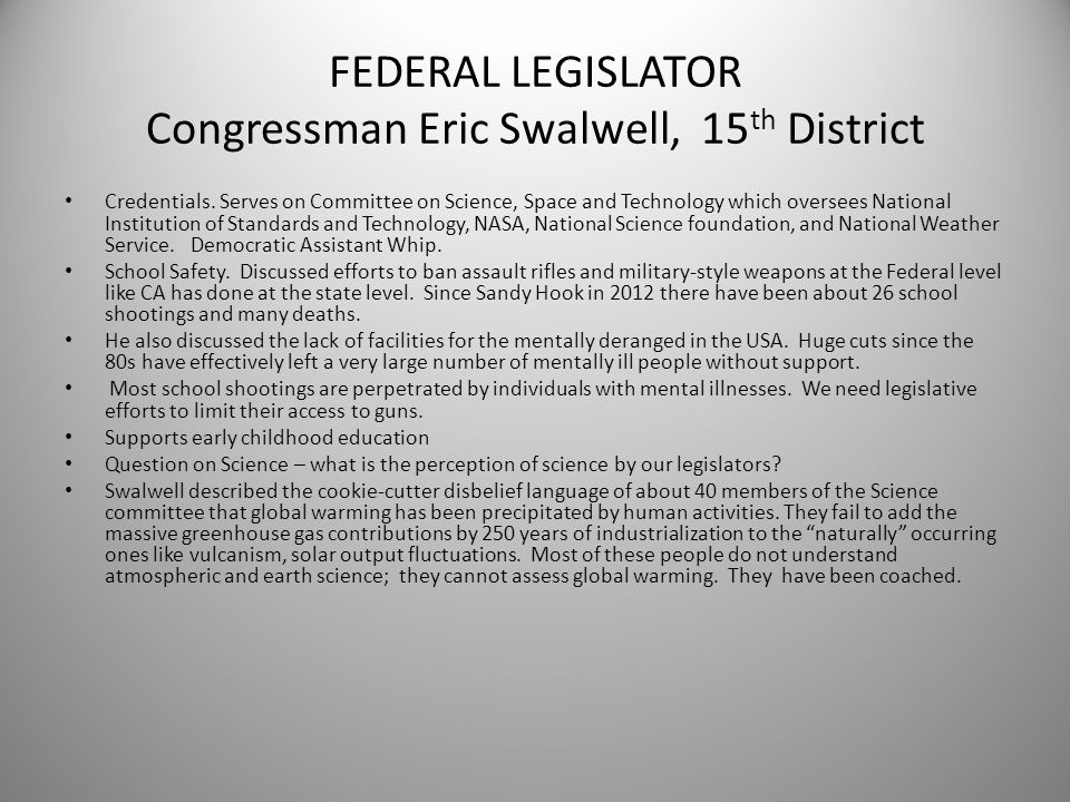 FEDERAL LEGISLATOR Congressman Eric Swalwell, 15 th District Credentials. Serves on Committee on Science, Space and Technology which oversees National