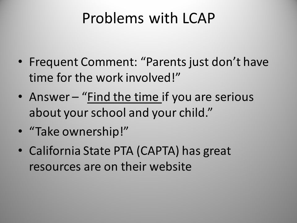 "Problems with LCAP Frequent Comment: ""Parents just don't have time for the work involved!"" Answer – ""Find the time if you are serious about your schoo"