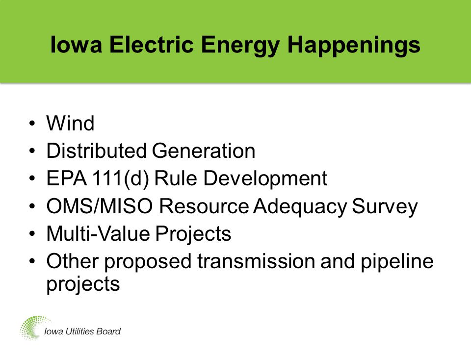 Iowa Action on Renewable Energy IOWA ACTED EARLY AND OFTEN TO ADOPT POLICIES TO ENCOURAGE RENEWABLE ENERGY –Alternate Energy Production Law (1983, as amended) (Iowa Code § 476.41 et.