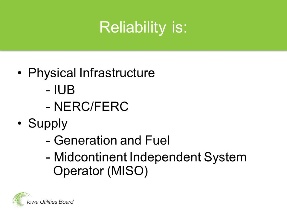 Reliability is: Physical Infrastructure - IUB - NERC/FERC Supply - Generation and Fuel - Midcontinent Independent System Operator (MISO)