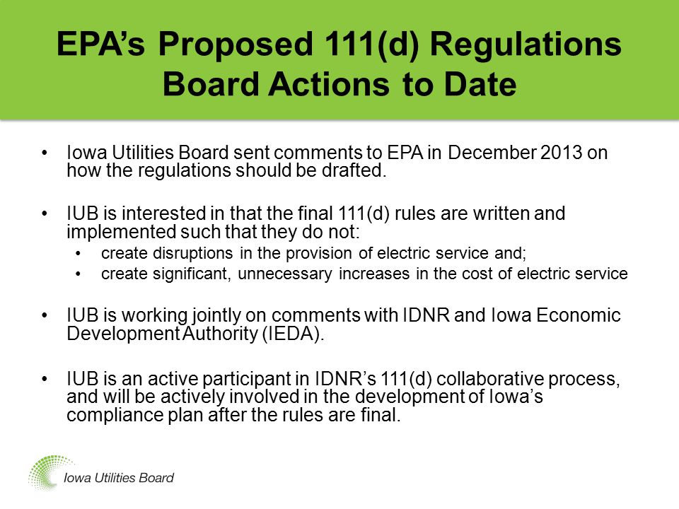 EPA's Proposed 111(d) Regulations Board Actions to Date Iowa Utilities Board sent comments to EPA in December 2013 on how the regulations should be drafted.