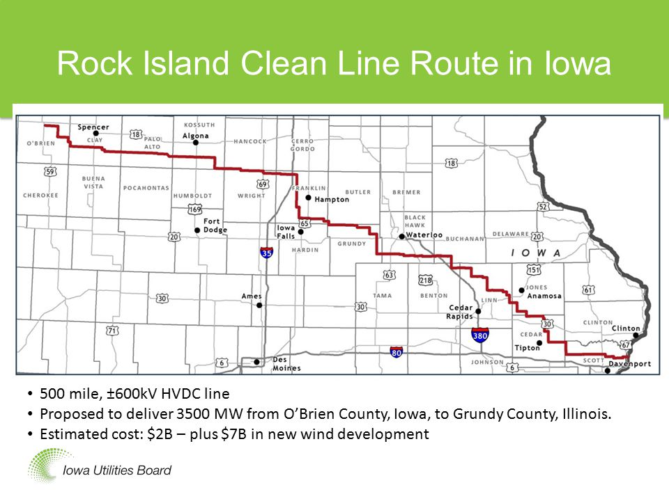 Rock Island Clean Line Route in Iowa Rock Island Clean Line 500 mile, ±600kV HVDC line Proposed to deliver 3500 MW from O'Brien County, Iowa, to Grundy County, Illinois.