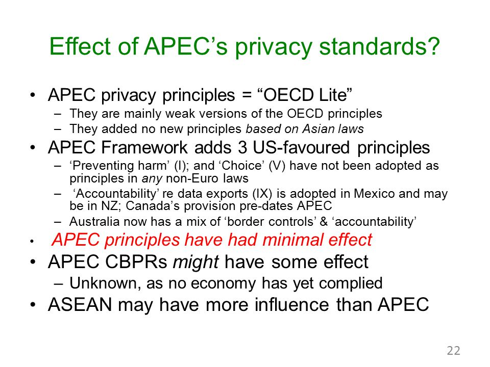 "Effect of APEC's privacy standards? APEC privacy principles = ""OECD Lite"" –They are mainly weak versions of the OECD principles –They added no new pri"