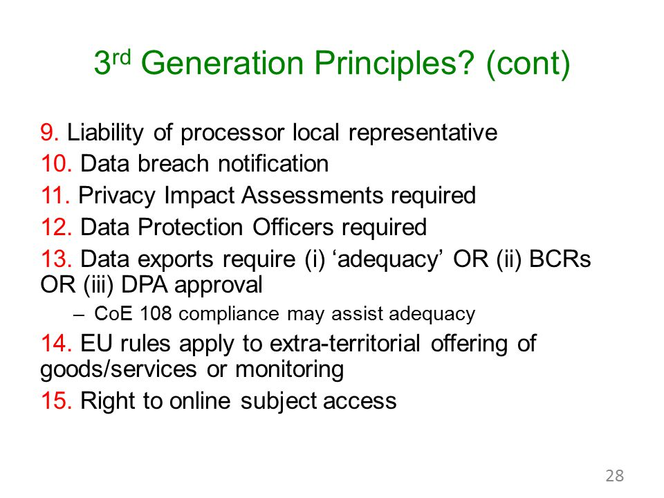 3 rd Generation Principles? (cont) 9. Liability of processor local representative 10. Data breach notification 11. Privacy Impact Assessments required