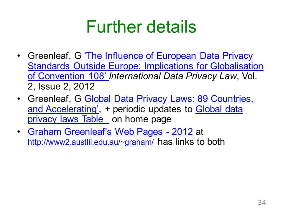Further details Greenleaf, G 'The Influence of European Data Privacy Standards Outside Europe: Implications for Globalisation of Convention 108' Inter